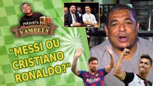 'Messi ou Cristiano Ronaldo?' Vampeta revela quem escolheria em uma 'pelada'