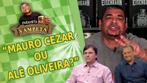 'Mauro Cezar ou Alê Oliveira?' Vampeta elege preferido