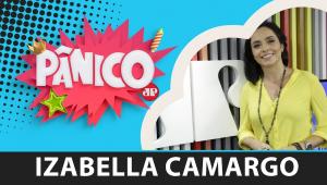 Izabella Camargo | Pânico - 09/12/19 - AO VIVO