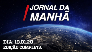AO VIVO: Jornal da Manhã - 18/01/2020