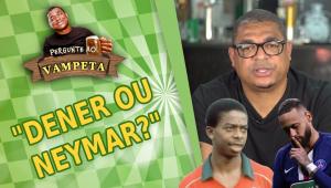 'Dener ou Neymar?' Vampeta revela quem acha melhor