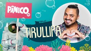 TIRULLIPA - PÂNICO - AO VIVO - 07/07/20