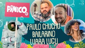 PAULO CHUCHU, ROBSON BAILARINO, LUARA LUGLI- PÂNICO - AO VIVO - 14/08/20