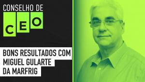 Conselho de CEO com Miguel Gularte - Marfrig