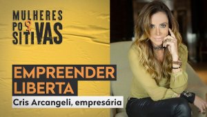 CRIS ARCANGELI - MULHERES POSITIVAS - 23/11/20