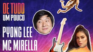 PYONG LEE E MC MIRELLA - DE TUDO UM POUCO - 01/12/20