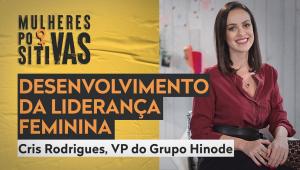 Cris Rodrigues, do Grupo Hinode, revela como a capacitação feminina transformou a realidade da empresa