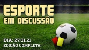 Esporte em Discussão - 27/01/21 - AO VIVO