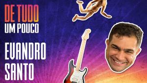 EVANDRO SANTO - DE TUDO UM POUCO - 13/01/21