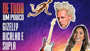 GIZELLY BICALHO E SUPLA - DE TUDO UM POUCO - 21/01/21