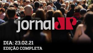 Jornal Jovem Pan - 23/02/21 - AO VIVO