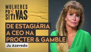 Mulheres Positivas com Ju Azevedo da P&G - 15/02/21