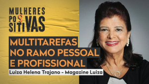 Mulheres Positivas com Luiza Helena Trajano da Magazine Luiza - 22/02/21