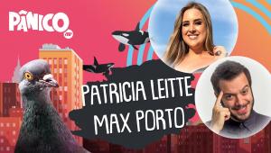 PATRICIA LEITTE E MAX PORTO - PÂNICO - 24/02/21