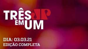 3 em 1 - 03/03/21 - Estado de São Paulo volta à fase vermelha a partir de sábado