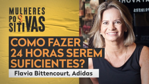 Mulheres Positivas com Flavia Bittencourt - 01/03/21