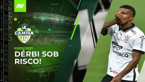URGENTE: Corinthians x Palmeiras pode ser ADIADO! SAIBA TUDO! | CAMISA 10 - 03/03/21