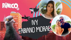 IVY E FABIANO MORAES - PÂNICO - 12/04/21