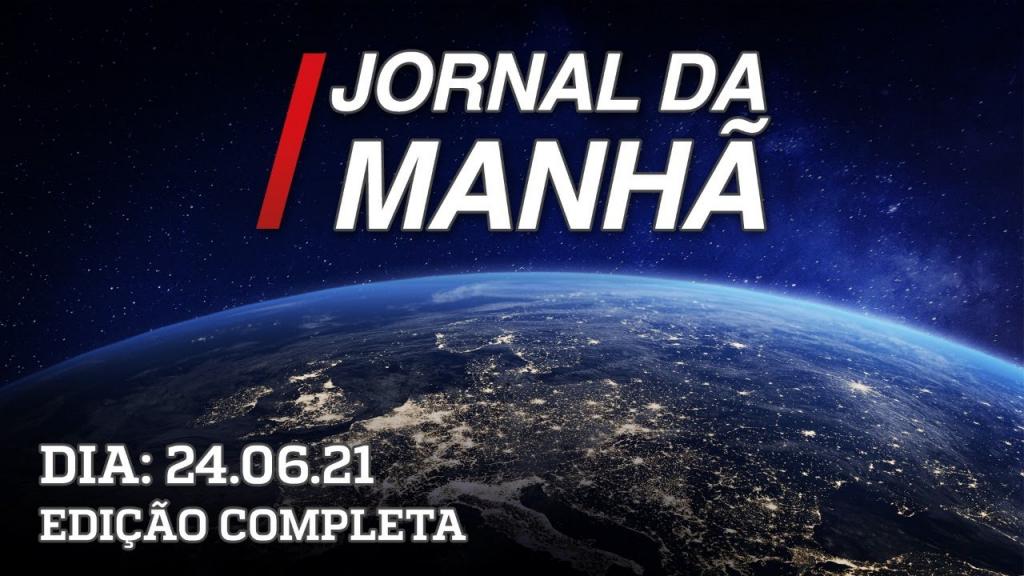 Jornal da Manhã - 24/06/21