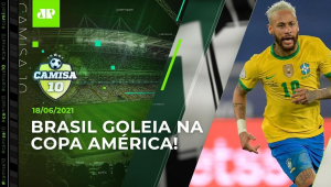 Seleção GANHA A 2ª na Copa América com MUITA FACILIDADE! | CAMISA 10 - 18/06/21