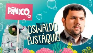 OSWALDO EUSTÁQUIO - PÂNICO - 29/07/21