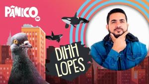 DIHH LOPES - PÂNICO - 03/08/21
