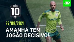 Palmeiras e Atlético-MG SE PREPARAM para JOGO DECISIVO na Libertadores! | CAMISA 10 - 27/09/21