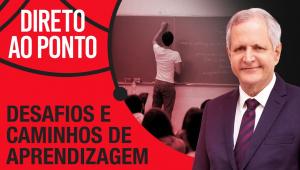 DEBATE: O DESAFIO DA EDUCAÇÃO NO BRASIL - DIRETO AO PONTO - 25/10/21
