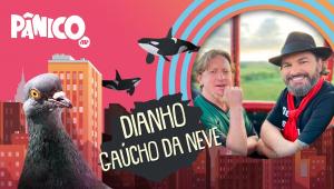 DIANHO E GAÚCHO DA NEVE - PÂNICO - 25/10/21